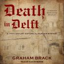 Death in Delft: A 17th Century Historical Murder Mystery Audiobook