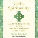 Celtic Spirituality: An Introduction to the Sacred Wisdom of the Celts Audiobook