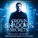 Crown of Shadows and Secrets, Sloane Murphy