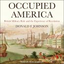 Occupied America: British Military Rule and the Experience of Revolution Audiobook