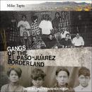 Gangs of the El Paso-Juárez Borderland: A History Audiobook