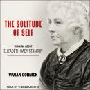 The Solitude of Self: Thinking About Elizabeth Cady Stanton Audiobook