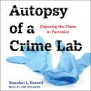Autopsy of a Crime Lab: Exposing the Flaws in Forensics Audiobook