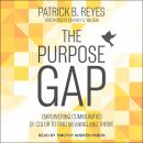 The Purpose Gap: Empowering Communities of Color to Find Meaning and Thrive Audiobook