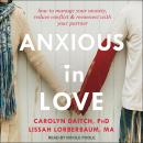Anxious in Love: How to Manage Your Anxiety, Reduce Conflict, and Reconnect with Your Partner Audiobook