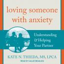Loving Someone with Anxiety: Understanding & Helping Your Partner Audiobook