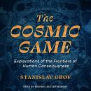 The Cosmic Game: Explorations of the Frontiers of Human Consciousness Audiobook