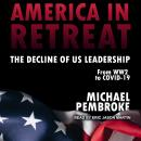 America in Retreat: The Decline of US Leadership from WW2 to Covid-19 Audiobook