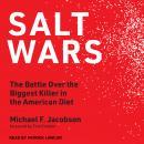 Salt Wars: The Battle Over the Biggest Killer in the American Diet Audiobook