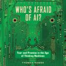 Who's Afraid of AI?: Fear and Promise in the Age of Thinking Machines Audiobook