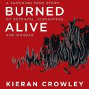 Burned Alive: A Shocking True Story of Betrayal, Kidnapping, and Murder Audiobook