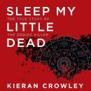 Sleep My Little Dead: The True Story of the Zodiac Killer Audiobook
