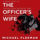 The Officer's Wife: A True Story of Unspeakable Betrayal and Cold-Blooded Murder Audiobook