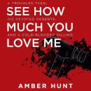 See How Much You Love Me: A Troubled Teen, His Devoted Parents, and a Cold-Blooded Killing Audiobook