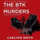 The BTK Murders: Inside the 'Bind Torture Kill' Case that Terrified America's Heartland Audiobook