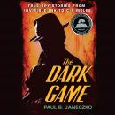 The Dark Game: True Spy Stories from Invisible Ink to CIA Moles Audiobook