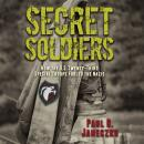 Secret Soldiers: How the U.S. Twenty-Third Special Troops Fooled the Nazis Audiobook