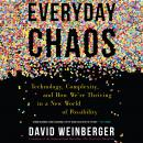 Everyday Chaos: Technology, Complexity, and How We're Thriving in a New World of Possibility Audiobook