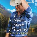 Cold Heart, Warm Cowboy, Caitlin Crews