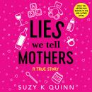 Lies We Tell Mothers: A True Story Audiobook