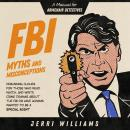 FBI Myths and Misconceptions: A Manual for Armchair Detectives Audiobook