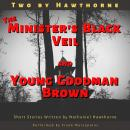 Two by Hawthorne: The Minister's Black Veil and Young Goodman Brown Audiobook