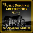 Public Domain's Greatest Hits: 50 Amazing Stories - Volume 1, Various Authors