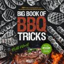 Big Book of BBQ Tricks: 101+ Tricks, Secret Ingredients, and Easy Recipes for Foolproof Barbecue & G Audiobook