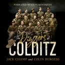 The Diggers of Colditz: The classic Australian POW story about escape from the impossible Audiobook