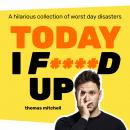 Today I F****d Up Audiobook