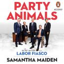 Party Animals: The secret history of a Labor fiasco Audiobook