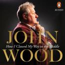 How I Clawed My Way to the Middle, John Wood