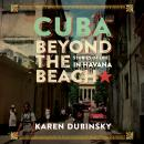 Cuba beyond the Beach, Karen Dubinsky