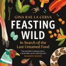 Feasting Wild: In Search of the Last Untamed Food Audiobook