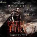 Path of Fire: Saga of The Wolf, Book 3, Kris A. Hiatt