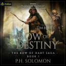 Bow of Destiny: The Bow of Hart Saga, Book 1, P.H. Solomon