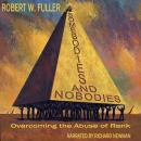 Somebodies and Nobodies: Overcoming the Abuse of Rank, Robert Fuller