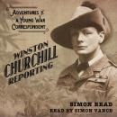 Winston Churchill Reporting: Adventures of a Young War Correspondant Audiobook