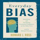 Everyday Bias: Identifying and Navigating Unconsious Judgements in Our Daily Lives, Howard J. Ross