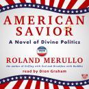 American Savior: A Novel of Divine Politics Audiobook