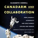 Canadarm and Collaboration: How Canada's Astronauts and Space Robots Explore New Worlds Audiobook