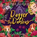 Dagger in the Dahlias: Book 4: Lovely Lethal Gardens, Dale Mayer