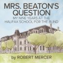 Mrs. Beaton's Question: My Nine Years at the Halifax School for the Blind Audiobook