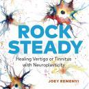 Rock Steady: Healing Vertigo or Tinnitus with Neuroplasticity Audiobook