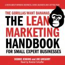 The Gorillas Want Bananas: The Lean Marketing Handbook for Small Expert Businesses Audiobook