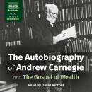 The Autobiography of Andrew Carnegie and The Gospel of Wealth Audiobook