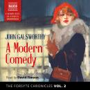 The Forsyte Chronicles, Vol. 2: A Modern Comedy Audiobook