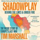 Shadowplay: Behind the Lines and Under Fire: The Inside Story of Europe's Last War, Tim Marshall