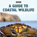 Guide to Coastal Wildlife: The BBC Radio 4 series, Brett Westwood, Stephen Moss