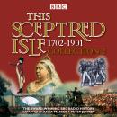 This Sceptred Isle Collection 2: 1702 - 1901: The Classic BBC Radio History Audiobook
